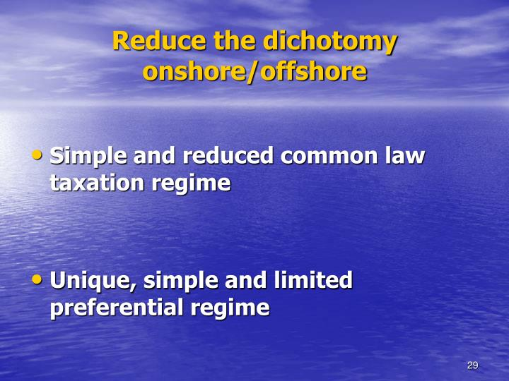 Reduce the dichotomy onshore/offshore