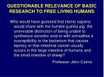 questionable relevance of basic research to free living humans