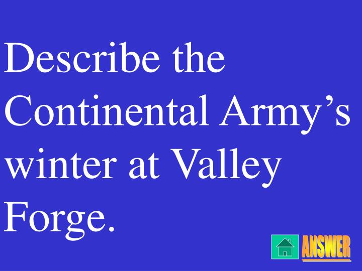 Describe the Continental Army's winter at Valley Forge.