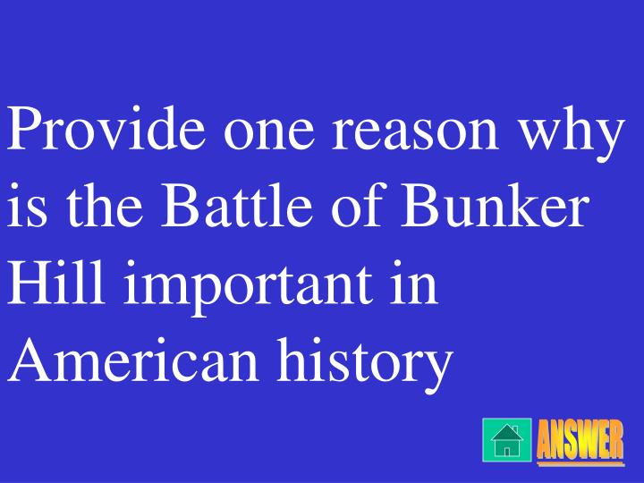 Provide one reason why is the Battle of Bunker Hill important in American history
