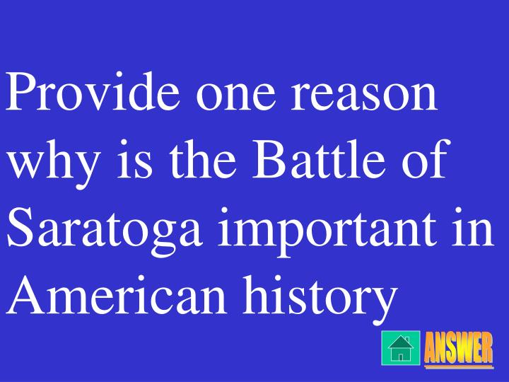 Provide one reason why is the Battle of Saratoga important in American history