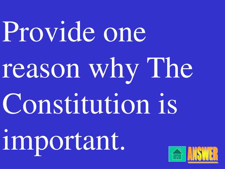 Provide one reason why The Constitution is important.