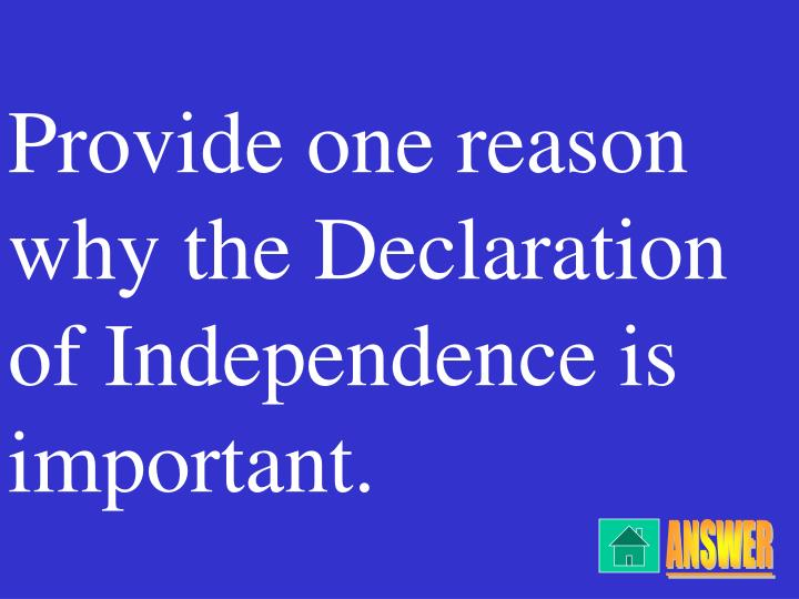 Provide one reason why the Declaration of Independence is important.