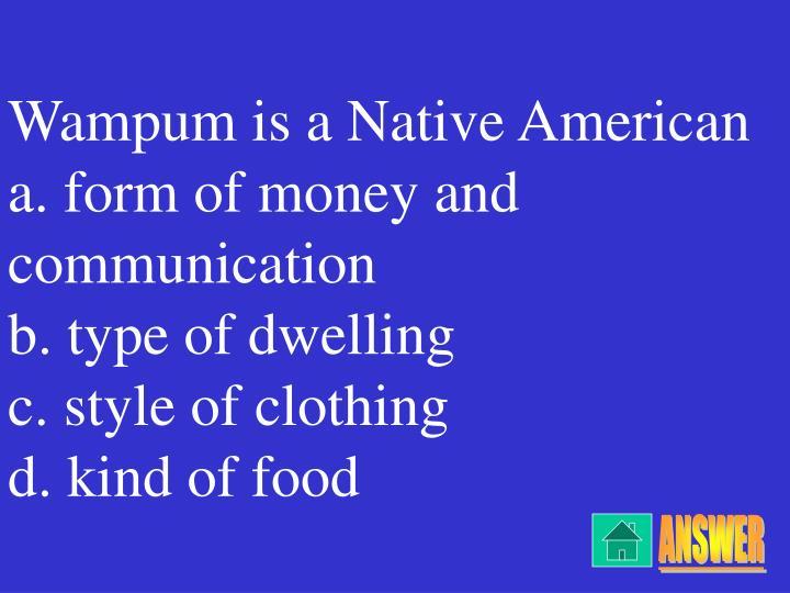Wampum is a Native American