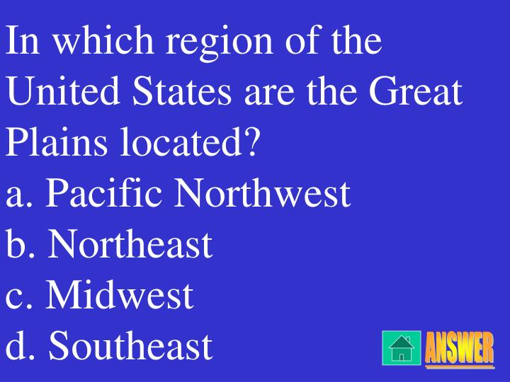 In which region of the United States are the Great Plains located?