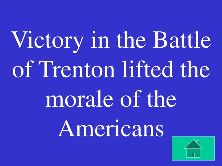 Victory in the Battle of Trenton lifted the morale of the Americans
