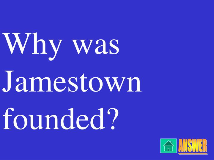 Why was Jamestown founded?