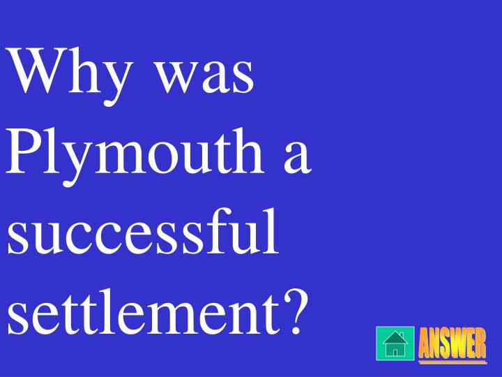 Why was Plymouth a successful settlement?