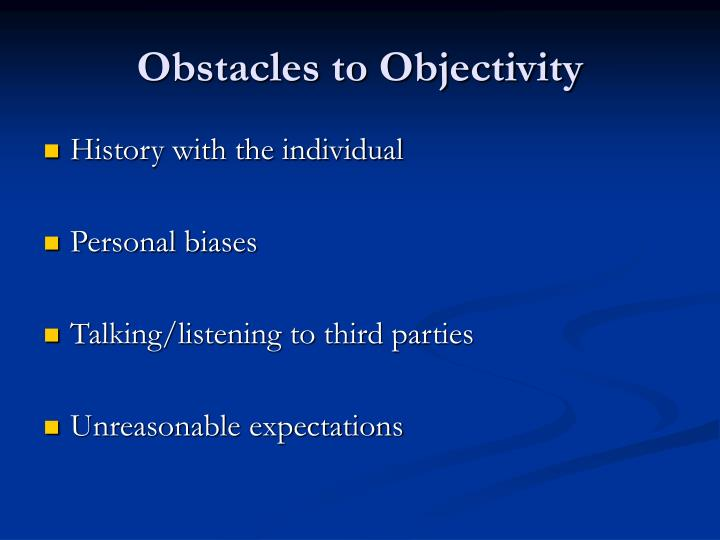 Obstacles to Objectivity