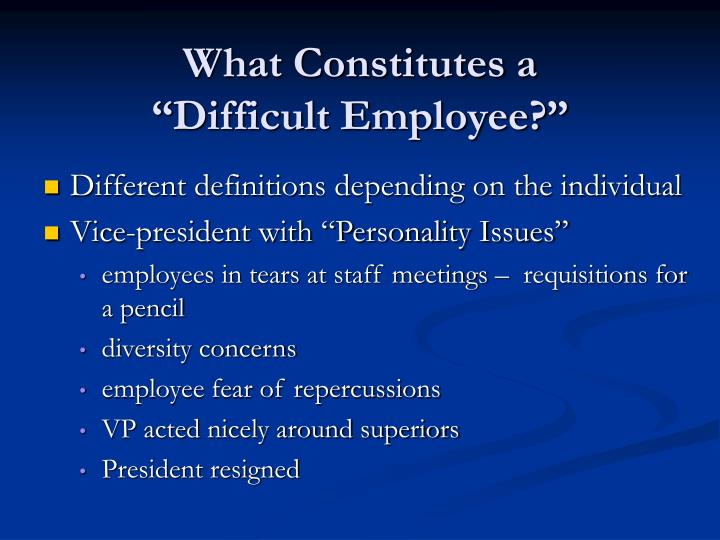 What constitutes a difficult employee