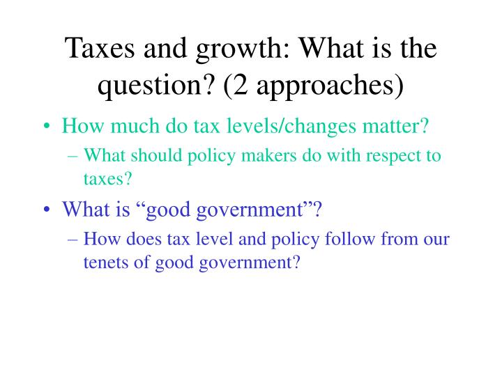Taxes and growth what is the question 2 approaches