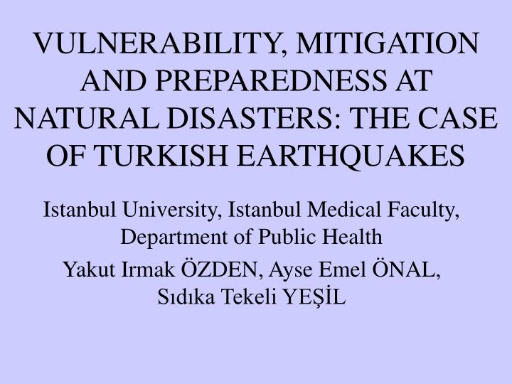 vulnerability mitigation and preparedness at natural disasters the case of turkish earthquakes n.