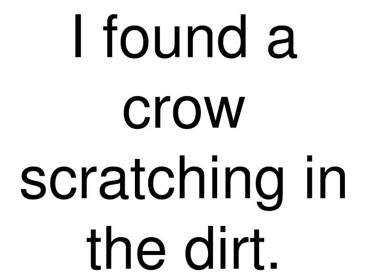 I found a crow scratching in the dirt.