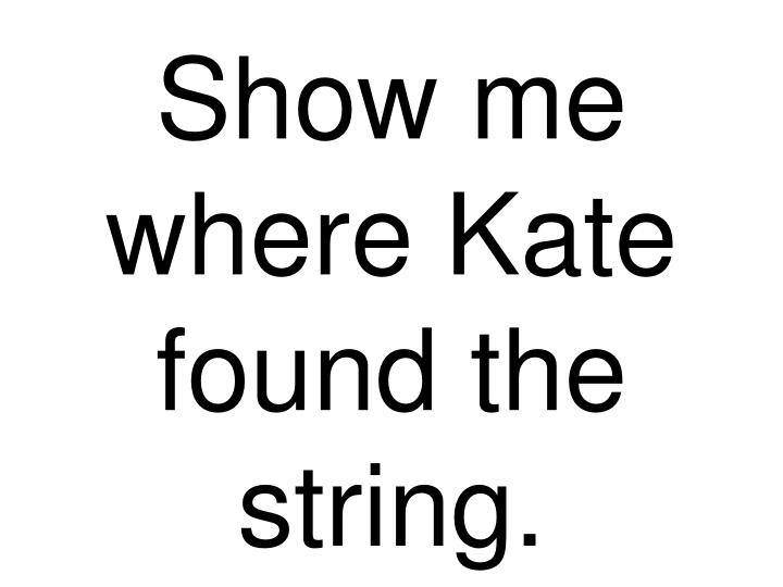 Show me where Kate found the string.
