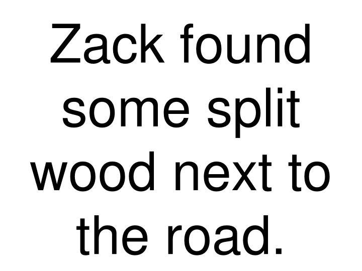 Zack found some split wood next to the road.