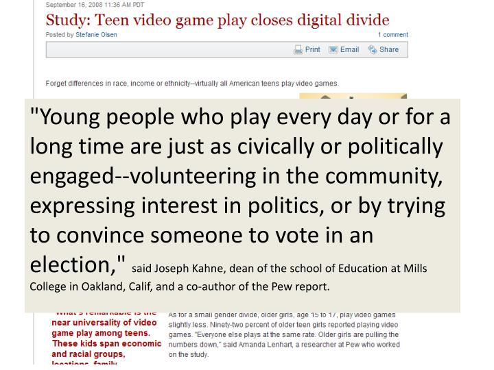 """""""Young people who play every day or for a long time are just as civically or politically engaged--volunteering in the community, expressing interest in politics, or by trying to convince someone to vote in an election,"""""""
