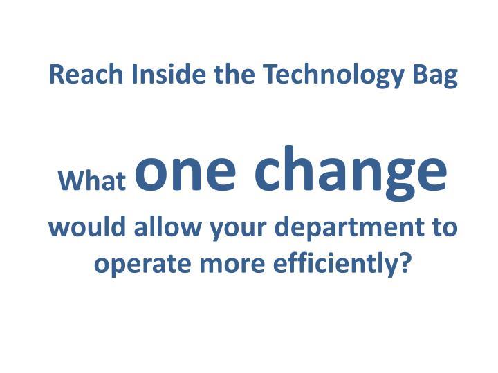 Reach Inside the Technology Bag