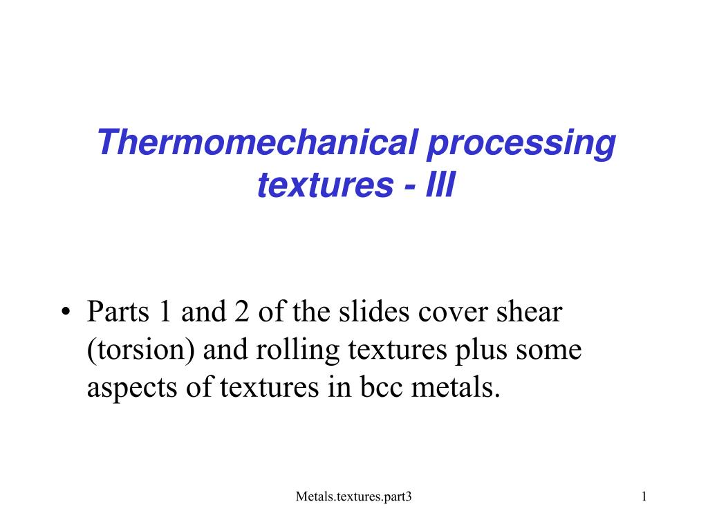 Thermomechanical processing textures - III