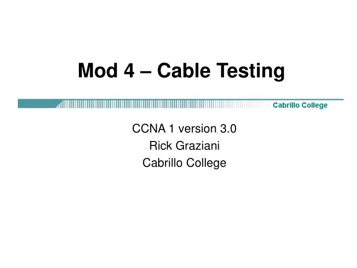 Mod 4 cable testing