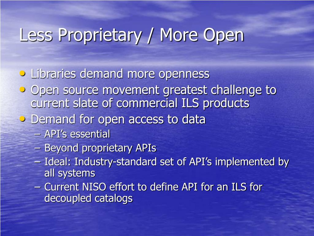 Less Proprietary / More Open