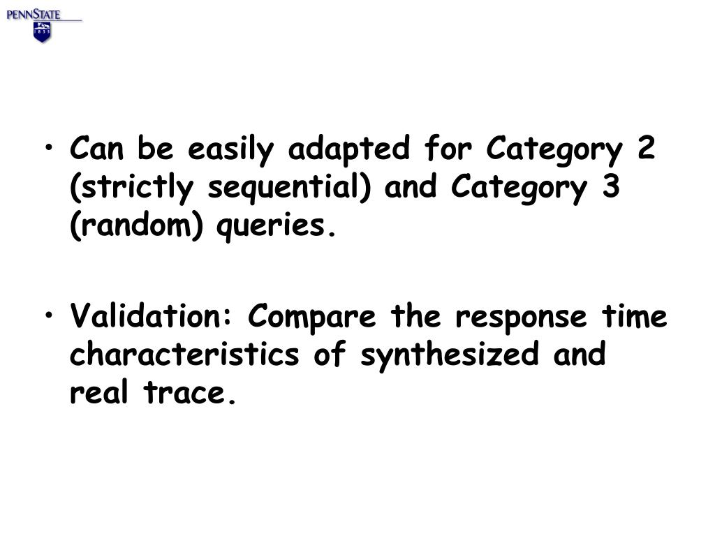 Can be easily adapted for Category 2 (strictly sequential) and Category 3 (random) queries.