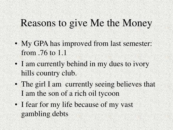 Reasons to give me the money