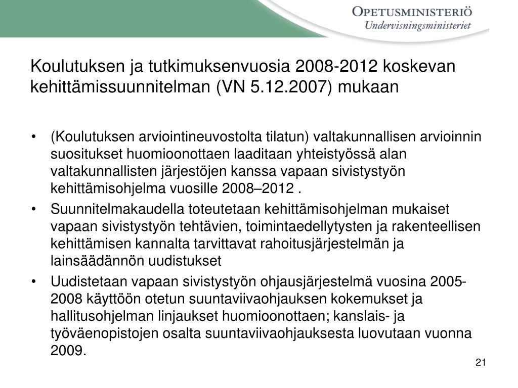 Koulutuksen ja tutkimuksenvuosia 2008-2012 koskevan  kehittämissuunnitelman (VN 5.12.2007) mukaan