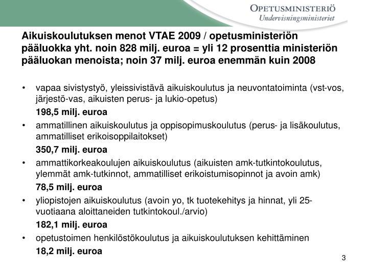 Aikuiskoulutuksen menot VTAE 2009 / opetusministeriön pääluokka yht. noin 828 milj. euroa = yli 1...