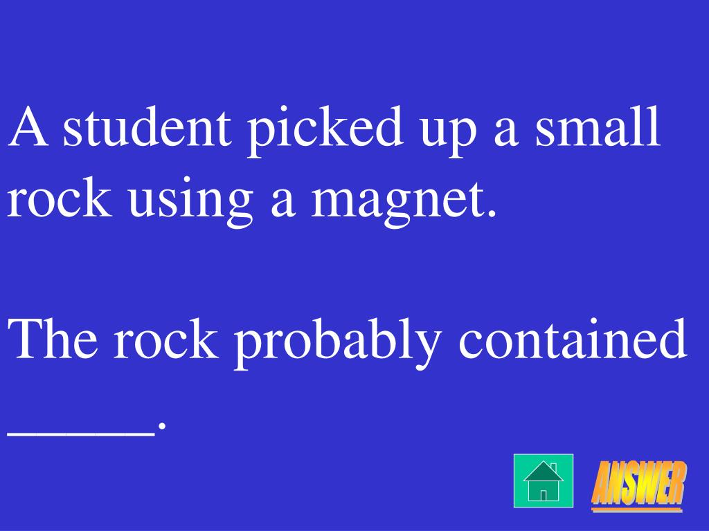 A student picked up a small rock using a magnet.