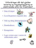 utfordringer n r det gjelder bevaring og tilgjengeliggj ring av elektroniske arkiv for fremtiden
