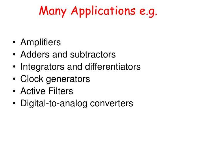 Many Applications e.g.