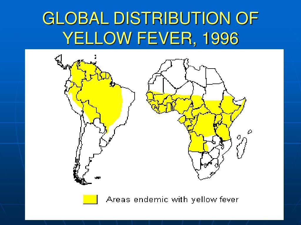 GLOBAL DISTRIBUTION OF YELLOW FEVER, 1996