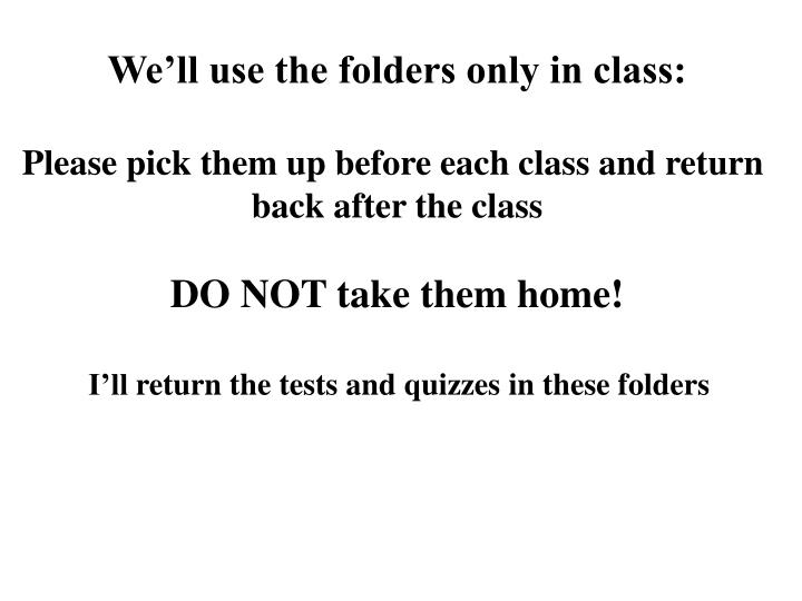 We'll use the folders only in class: