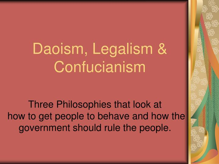 a comparison of chinese confucianism daoism and legalism While confucianism constitutes the bedrock of chinese culture, daoism, buddhism, and legalism also contributed to its development the overriding authority of the state and strict enforcement of the law are two of the fundamental elements of legalism.