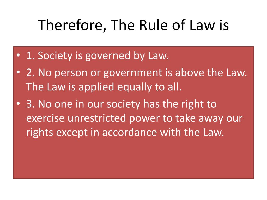 Therefore, The Rule of Law is