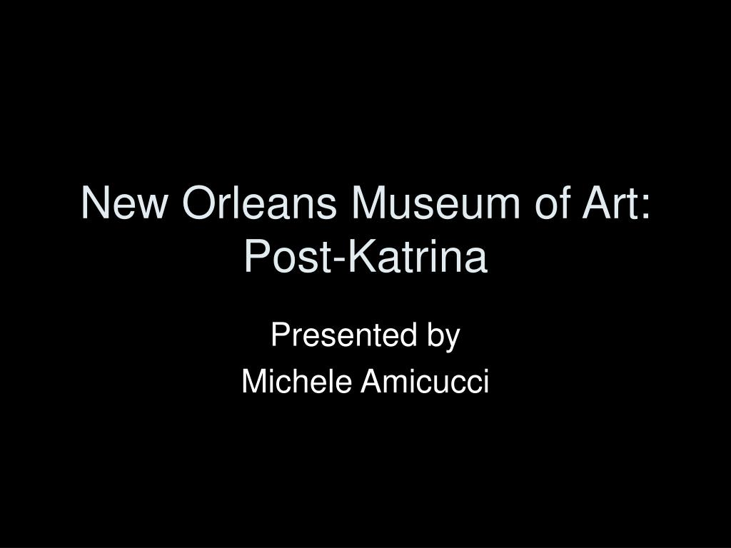 new orleans museum of art post katrina l.