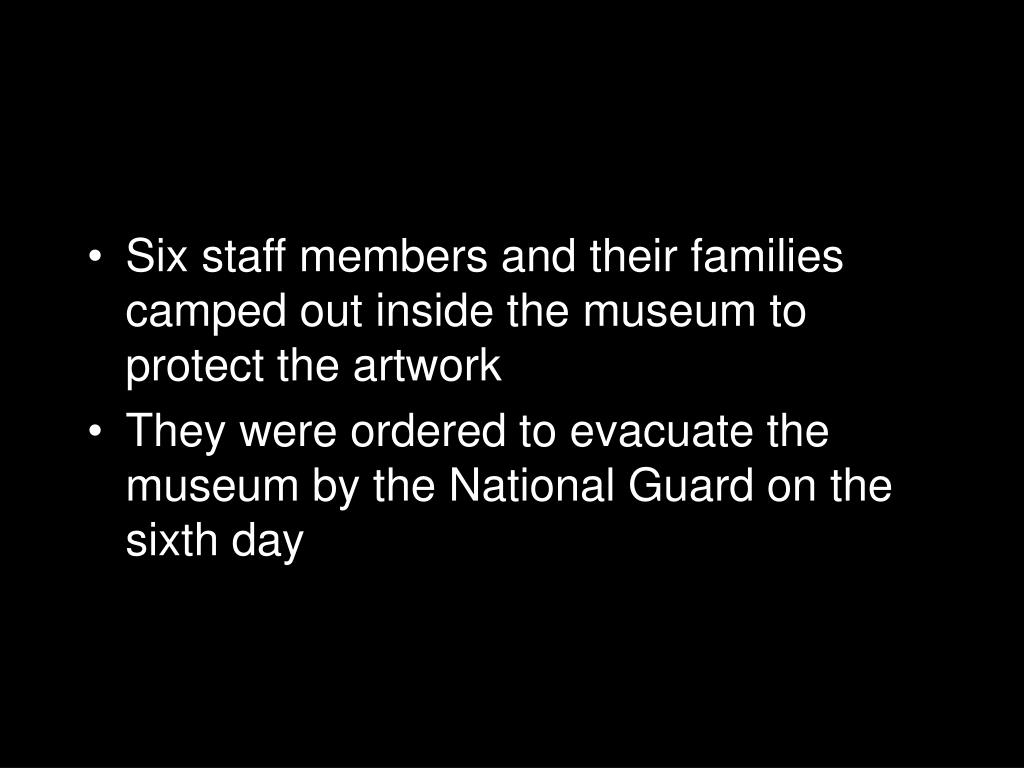 Six staff members and their families camped out inside the museum to protect the artwork