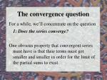 the convergence question