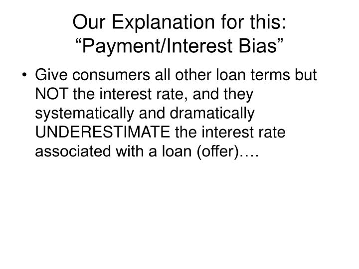 "Our Explanation for this: ""Payment/Interest Bias"""