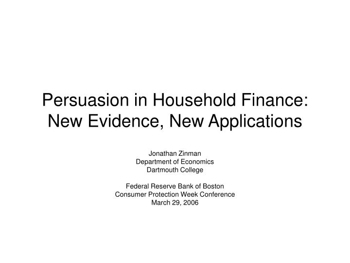 Persuasion in household finance new evidence new applications