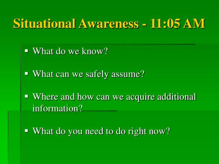 Situational Awareness - 11:05 AM