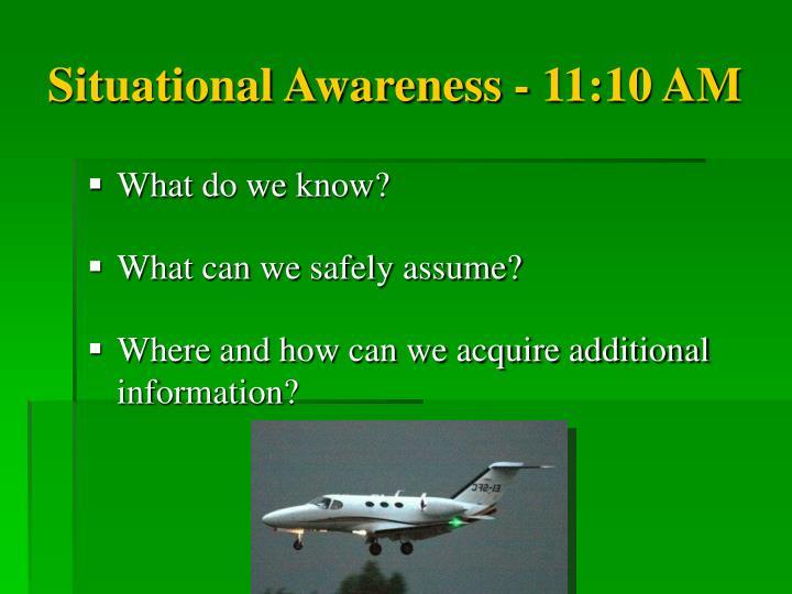 Situational Awareness - 11:10 AM