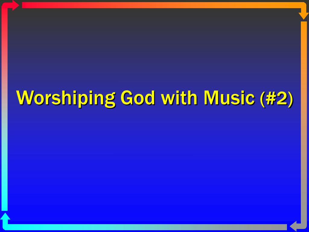 worshiping god with music 2 l.