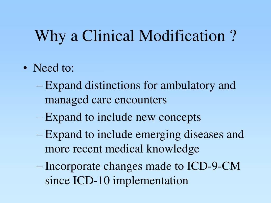 Why a Clinical Modification ?