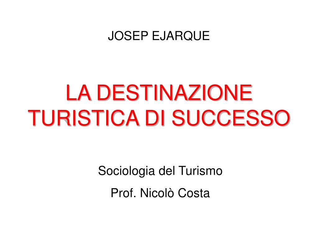 LA DESTINAZIONE TURISTICA DI SUCCESSO