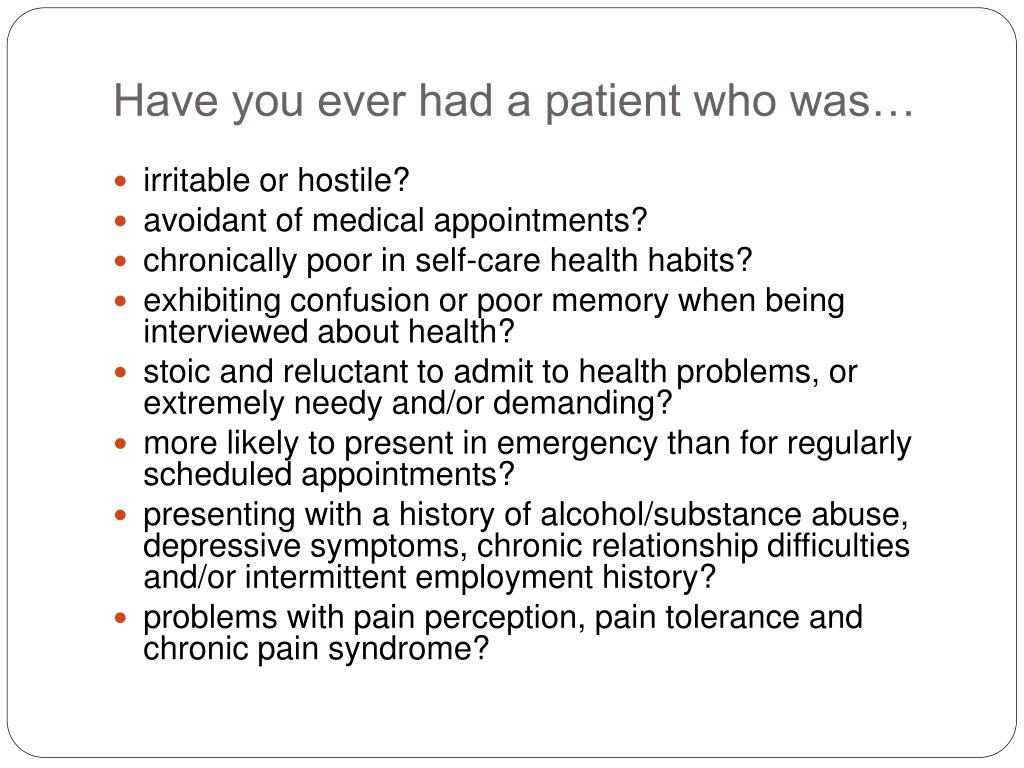 Have you ever had a patient who was…