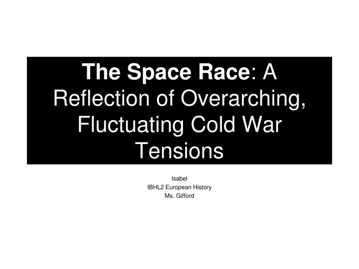 The space race a reflection of overarching fluctuating cold war tensions