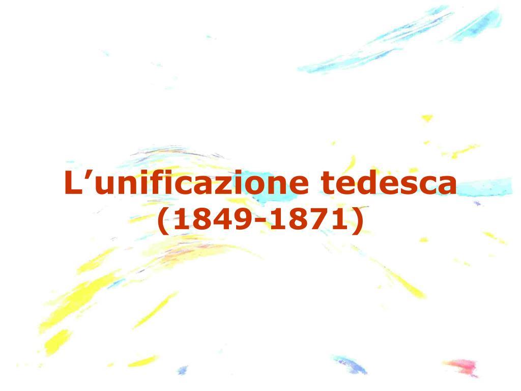 l unificazione tedesca 1849 1871 l.