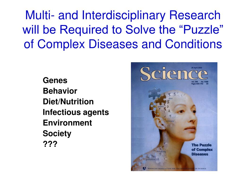"""Multi- and Interdisciplinary Research will be Required to Solve the """"Puzzle"""" of Complex Diseases and Conditions"""
