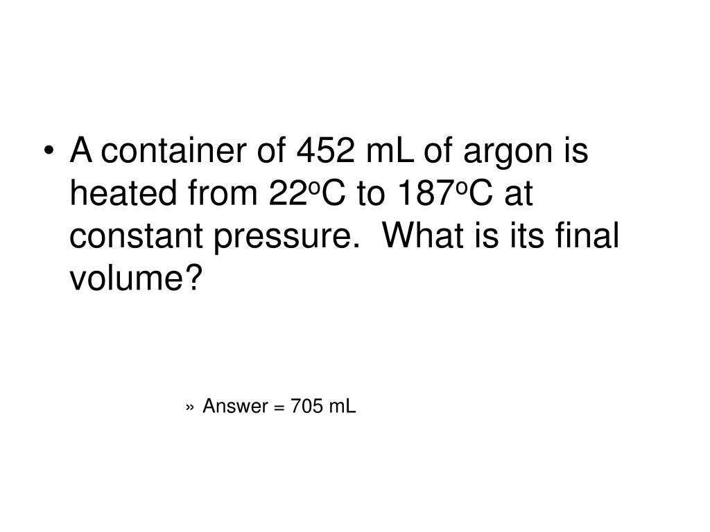 A container of 452 mL of argon is heated from 22